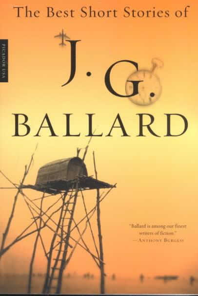 The Best Short Stories of J.G. Ballard By Ballard, J. G./ Burgess, Anthony (INT)